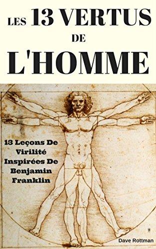 les-13-vertus-de-lhomme-13-lecons-de-virilite-inspirees-de-benjamin-franklin-french-edition