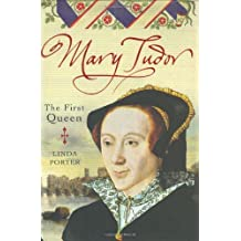 Mary Tudor: The First Queen by Linda Porter (2007-09-27)
