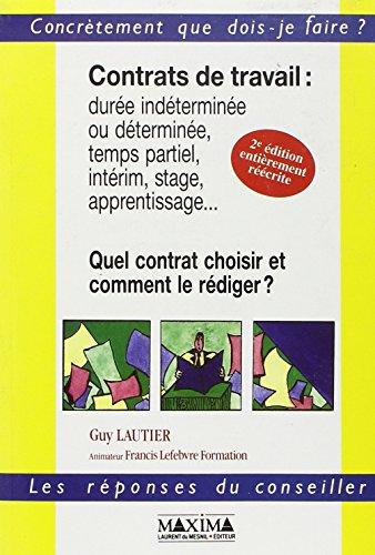 CONTRATS DE TRAVAIL. Quel contrat choisir et comment le rédiger ? 2ème édition entièrement réécrite par Guy Lautier