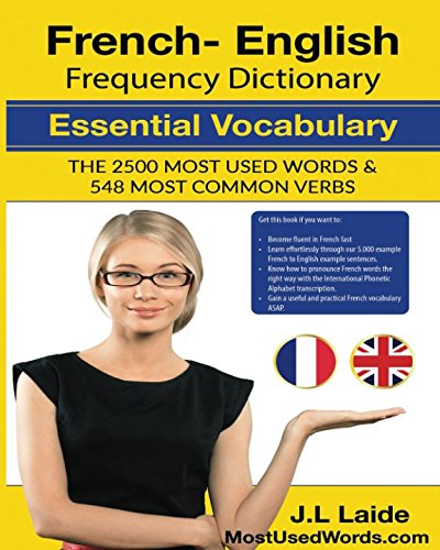 French English Frequency Dictionary - Essential Vocabulary: 2500 Most Used Words & 548 Most Common Verbs por J.L. Laide