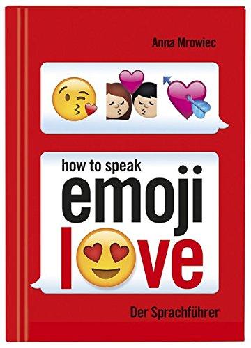 Buchseite und Rezensionen zu 'How to speak Emoji: LOVE: Der Sprachführer' von Anna Mrowiec