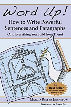 Word Up! How to Write Powerful Sentences and Paragraphs (And Everything You Build from Them) (English Edition) di [Johnston, Marcia Riefer]