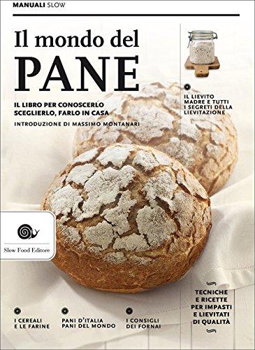Il mondo del pane. Il libro per conoscerlo, sceglierlo, farlo in casa
