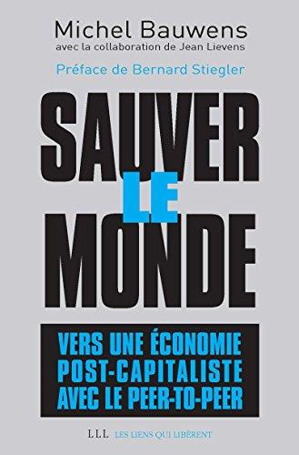 Sauver le monde: Vers une économie post-capitaliste avec le peer-to-peer