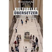 Kulturelle Übersetzer: Kunst und Kulturmanagement im transkulturellen Kontext (Edition Kulturwissenschaft)