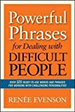 Powerful Phrases for Dealing with Difficult People: Over 325 Ready- to-Use Words and Phrases for Working with Challenging Personalities