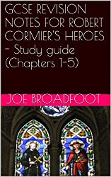 GCSE REVISION NOTES FOR ROBERT CORMIER'S  HEROES  - Study guide (Chapters 1-5) (English Edition)