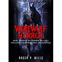Werewolf Horror: Real Stories Of Terror Or Lies? Chilling Sightings And Encounters (Unexplained Mysteries Book 1) (English Edition)