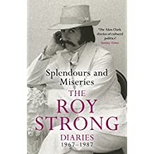 Splendours and Miseries: The Roy Strong Diaries, 1967-87 (Roy Strong Diaries Vol 1) (English Edition)