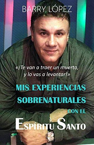 """MIS EXPERIENCIAS SOBRENATURALES CON EL ESPÍRITU SANTO: """"Te van a traer un muerto y lo vas a levantar"""""""