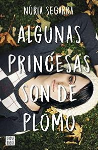 Algunas princesas son de plomo par Núria Segarra Rodríguez