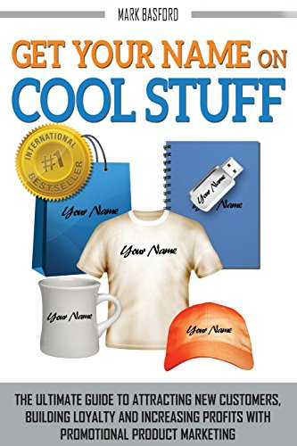 Get-Your-Name-On-Cool-Stuff-The-Ultimate-Guide-to-Attracting-New-Customers-Building-Loyalty-and-Increasing-Profits-With-Promotional-Product-Marketing