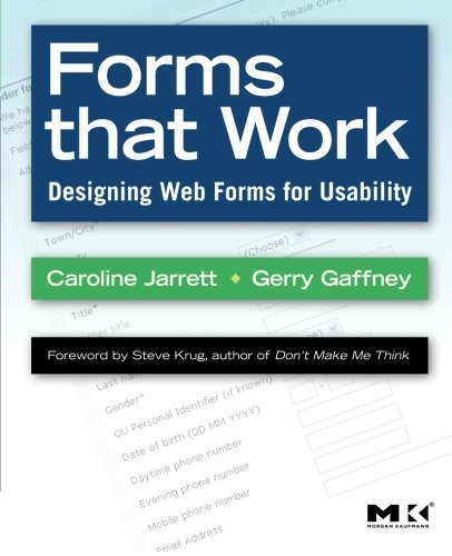 Forms that Work: Designing Web Forms for Usability (Interactive Technologies) by Caroline Jarrett (2008-11-26)