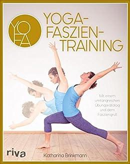 Yoga-Faszientraining: Mit umfangreichem Übungskatalog und ...