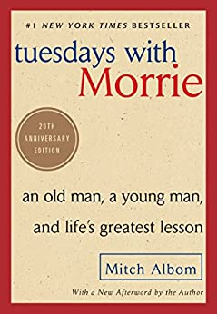 Tuesdays with Morrie: An Old Man, a Young Man, and Life's Greatest Lesson, 20th Anniversary Edition di [Albom, Mitch]