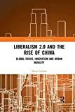 Liberalism 2.0 and the Rise of China: Global Crisis, Innovation and Urban Mobility (Routledge Advances in Sociology)