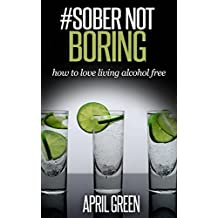 #SOBER NOT BORING: how to love living alcohol free. stop drinking alcohol (English Edition)