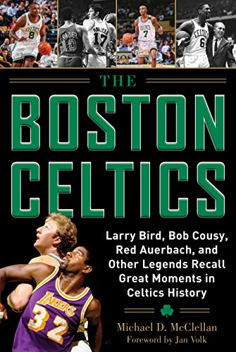 The Boston Celtics: Larry Bird, Bob Cousy, Red Auerbach, and Other Legends Recall Great Moments in Celtics History por Michael D. McClellan