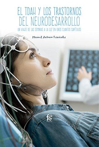 EL TDAH Y LOS TRANSTORNOS DE NEURODESARROLLO. UN VIAJE DE LAS SOMBRAS A LA LUZ EN UNOS CUANTOS CAPITULOS (CIENCIAS SANITARIAS)