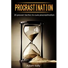 The Procrastination Cure: 25 Proven Tactics to cure procrastination (Master Your Time, Procrastination Puzzle, Beat Bad  Habits, Overcome Laziness,Willpower, Efficiency, Discipline)
