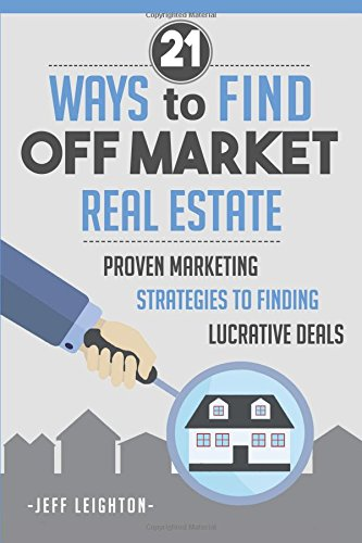 21-ways-to-find-off-market-real-estate-proven-marketing-strategies-to-finding-lucrative-deals