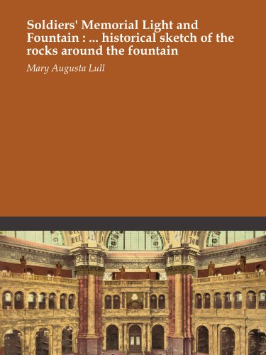 Soldiers' Memorial Light and Fountain : ... historical sketch of the rocks around the fountain -