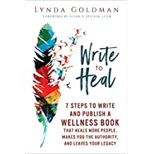 Write to Heal: 7 Steps to Write and Publish a Wellness Book that Heals More People, Makes You the Authority and Leaves Your Legacy (English Edition)
