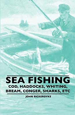 Sea Fishing - Cod, Haddocks, Whiting, Bream, Conger, Sharks, Etc by Lundberg Press