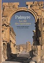Palmyre - La cité des caravanes de Annie Sartre-Fauriat