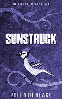 Sunstruck (The Bigfoot Mysteries Book 1) (English Edition) di [Blake, Polenth]