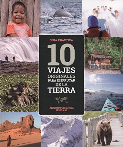 10 viajes originales para disfrutar de la Tierra por ALBERTO FERNÁNDEZ HORCAJO