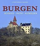 Burgen: Geschichte - Kultur - Alltagsleben - G. Ulrich Großmann