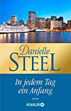 In jedem Tag ein Anfang: Roman - Danielle Steel