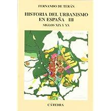 Historia del urbanismo en España: Vol. III. Siglos XIX y XX: 3 (Arte Grandes Temas)