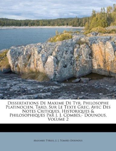 Dissertations de Maxime de Tyr, Philosophe Platinocien, Tard. Sur Le Texte Grec, Avec Des Notes Critiques, Historiques & Philosophiques Par J. J. Combes.- Dounous, Volume 2