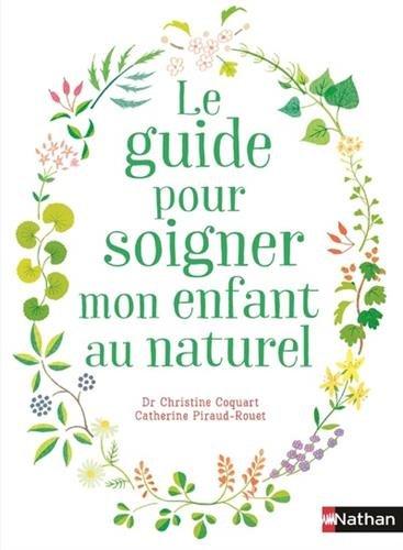 Le guide pour soigner mon enfant au naturel par Dr Christine Coquart