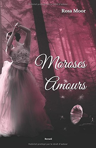 Moroses Amours: Recueil par Rosa Moor