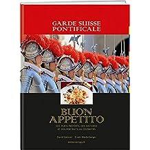 Garde Suisse Pontificale - Buon Appetito: Des plats préférés, des histoires et des portraits de célébrités