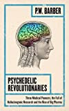 #5: Psychedelic Revolutionaries: Three Medical Pioneers, the Fall of Hallucinogenic Research and the Rise of Big Pharma