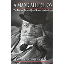 A Man Called Lion: The Life and Times of John Howard Pondoro Taylor by Peter Hathaway Capstick (1994-08-02)