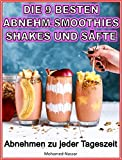 ABNEHMEN: Gesund abnehmen mit Smoothies zum Abnehmen  - Rezepte zum Abnehmen mit Smoothies, Shakes & Säfte: Schnell Abnehmen im Frühling - Vegane Rezepte zum Abnehmen leicht gemacht, Fett verbrennen