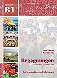 Begegnungen Deutsch als Fremdsprache B1+: Integriertes Kurs- und Arbeitsbuch