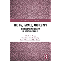 The US, Israel, and Egypt: Diplomacy in the Shadow of Attrition, 1969-70 (Israeli History, Politics and Society…