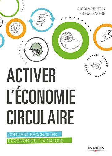 Activer l'économie circulaire: Comment réconcilier l'économie et la nature