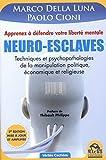 Neuro-esclaves - Techniques et psychopathologies de la manipulation politique, ??conomique et religieuse by Marco Della Luna (2013-11-13) - Gruppo Editoriale Macro - 13/11/2013