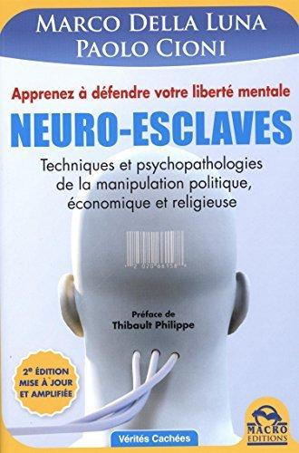 Neuro-esclaves : Techniques et psychopathologies de la manipulation politique, ??conomique et religieuse by Marco Della Luna (2013-11-13)