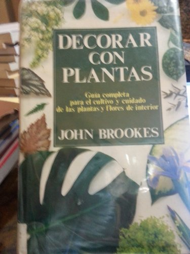 Descargar Libro Decorar con plantas guia completa para cultivo y cuidado de John Brookes