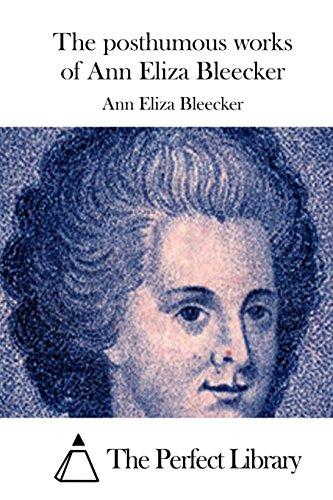 The posthumous works of Ann Eliza Bleecker