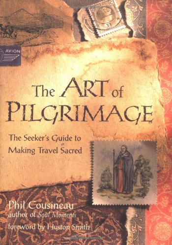The Art of Pilgrimage: A Seeker's Guide to Making Travel Sacred