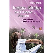 Indigo-Kinder sind unsere Zukunft - Was sie sind und was sie uns lehren